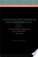 Consensus and Debate in Salazar's Portugal Visual and Literary Negotiations of the National Text, 1933–1948
