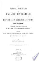 A Critical Dictionary of English Literature  and British and American Authors  Living and Deceased  from the Earliest Accounts to the Middle of the Nineteenth Century