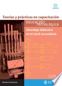 Educación Tecnológica - Abordaje didáctico en el nivel secundario