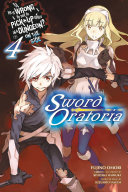 Is It Wrong to Try to Pick Up Girls in a Dungeon  On the Side  Sword Oratoria  Vol  4  light novel