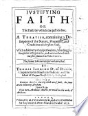 Justifying Faith, or the faith by which the just do live. A treatise containing a description of the nature ... of Christian Faith, etc