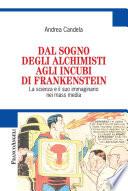 Dal sogno degli alchimisti agli incubi di Frankenstein  La scienza e il suo immaginario nei mass media