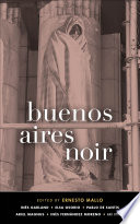 Buenos Aires Noir Selections In Akashic S Noir Volume Devoted To