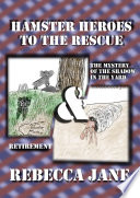 Hamster Heroes to the Rescue  The Mystery of the Shadow in the Yard   Retirement