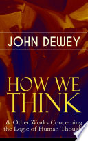 How We Think Other Works Concerning The Logic Of Human Thought