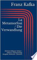 La Metamorfosi   Die Verwandlung  Edizione bilingue  italiano   tedesco   Zweisprachige Ausgabe  Italienisch   Deutsch
