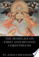 The Homilies On First And Second Corinthians  Annotated Edition