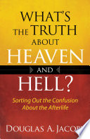 What s the Truth About Heaven and Hell