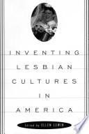 Inventing Lesbian Cultures in America