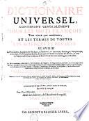 Dictionnaire universel, contenant généralement tous les mots François, tant vieux que modernes, et les termes de toutes les sciences et des arts, divisé en trois tomes
