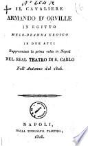 Il cavaliere Armando d Orville in Egitto melo dramma eroico in due atti rappresentato la prima volta in Napoli nel Real Teatro di S  Carlo nell autunno del 1826  poesia del sig  Rossi