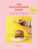 The Huxtaburger Book: The Art and Science of the Perfect Burger