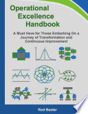 Operational Excellence Handbook  A Must Have for Those Embarking On a Journey of Transformation and Continuous Improvement