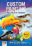 Custom Painting   bungsbuch f  r Einsteiger