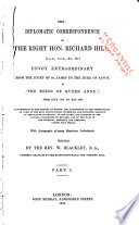 The Diplomatic Correspondence of the Right Hon. Richard Hill