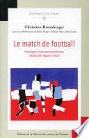 Le Match de football : Ethnologie d'une passion partisane à Marseilles, Naples et Turin Couverture du livre