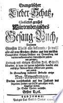 Evangelischer Lieder Schatz  oder glossirtes grosses W  rtemburgisches Gesang Buch     in sechs Theilen verfasset  Tl  1  2
