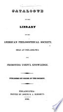 Catalogue Of The Library Of The American Philosophical Society Held At Philadelphia For Promoting Useful Knowledge