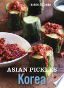 Asian Pickles: Korea Recipes for Spicy, Sour, Salty, Cured, and Fermented Kimchi and Banchan