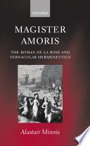 Magister Amoris  The Roman de la Rose and Vernacular Hermeneutics