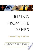 Rising From the Ashes Rethinking Church