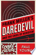 Frank Miller s Daredevil and the Ends of Heroism