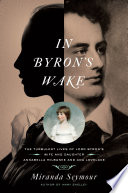 In Byron s Wake  The Turbulent Lives of Lord Byron s Wife and Daughter  Annabella Milbanke and Ada Lovelace Book PDF