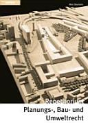Repetitorium Planungs-, Bau- und Umweltrecht : kurz gefasste Darstellung mit Schemata, Übungen und Lösungen