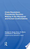 Crisis Resolution Presidential Decision Making In The Mayaguez And Korean Confrontations