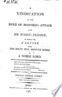 A Vindication of the Duke of Bedford s Attack Upon Burke s Pension  in Reply to a Letter from the Right Hon  Edmund Burke to a Noble Lord