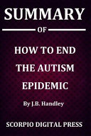 Summary Of How To End The Autism Epidemic By J B Handley