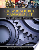 Crew Resource Management: Principles and Practice Minimizing The Loss Of Life And Property But