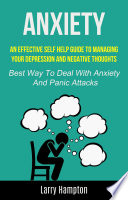 Anxiety An Effective Self Help Guide To Managing Your Depression And Negative Thoughts Best Way To Deal With Anxiety And Panic Attacks