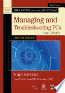 Mike Meyers  CompTIA A  Guide to 802 Managing and Troubleshooting PCs  Fourth Edition  Exam 220 802