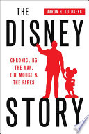 The Disney Story Chronicling The Man The Mouse And The Parks