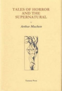 Tales of Horror and the Supernatural by Arthur Machen