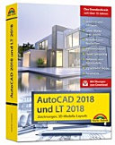 AutoCAD 2018 und LT2018 Zeichnungen, 3D-Modelle, Layouts (Kompendium / Handbuch) mit allen NEUHEITEN