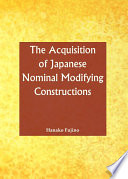 The Acquisition of Japanese Nominal Modifying Constructions