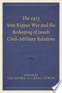 The 1973 Yom Kippur War And The Reshaping Of Israeli Civil Military Relations