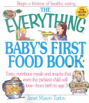 The Everything Baby s First Food Book