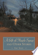 A Gift of Maple Syrup and Other Stories