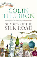Shadow of the Silk Road The Route Chosen By Colin Thubron Passes