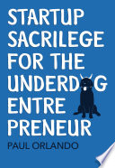 Startup Sacrilege for the Underdog Entrepreneur