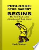 Prologue  Spud Carrot Begins the First Book In the Adventures of Spud Carrot Series