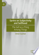 Sartre on Subjectivity and Selfhood