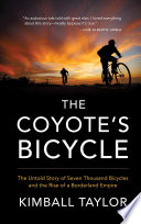 The Coyote S Bicycle The Untold Story Of 7 000 Bicycles And The Rise Of A Borderland Empire