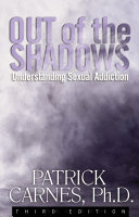 Out Of The Shadows : shadows is the premier work on sex addiction,...