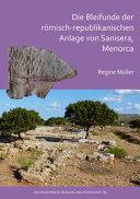 Die Bleifunde der Römisch-Republikanischen Anlage Von Sanisera, Menorca: Archäologische und Archäometrische Analyse