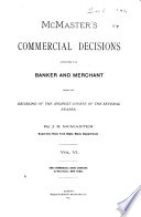 McMaster s Commercial Decisions Affecting the Banker and Merchant  from the Decisions of the Highest Courts of the Several States    1879 1913   Vol  1 12  15  16 Book PDF