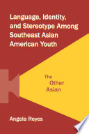 Language Identity And Stereotype Among Southeast Asian American Youth